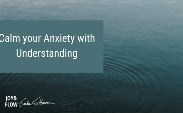 Calm Your Anxiety With Understanding