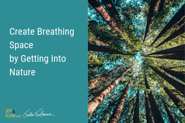 Create Breathing Space by Getting Into Nature