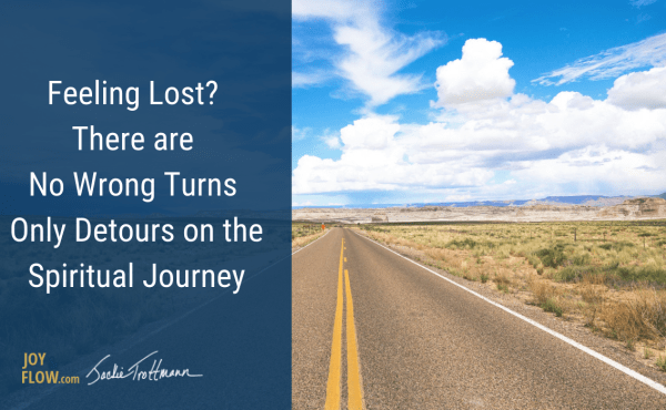 Feeling Lost? There are No Wrong Turns Only Detours on the Spiritual Journey