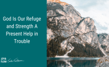 God is our refuge and strength a present help in trouble