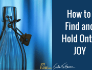 How to Find and Hold Onto Joy