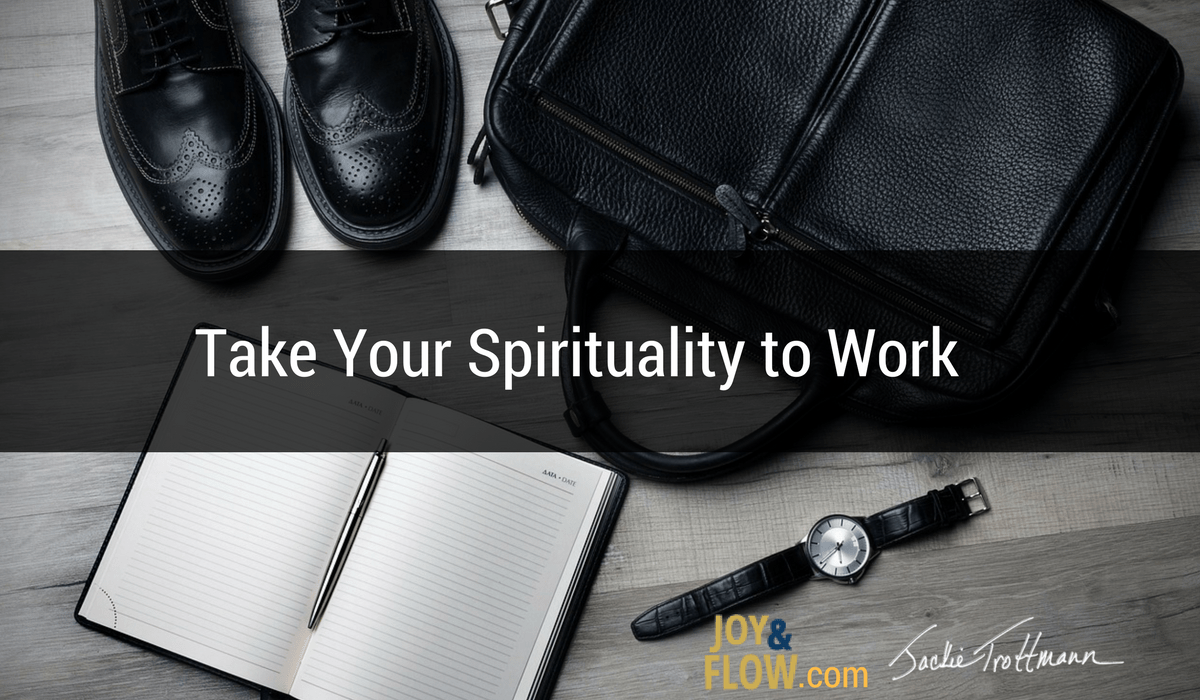 Take Your Spirituality to Work