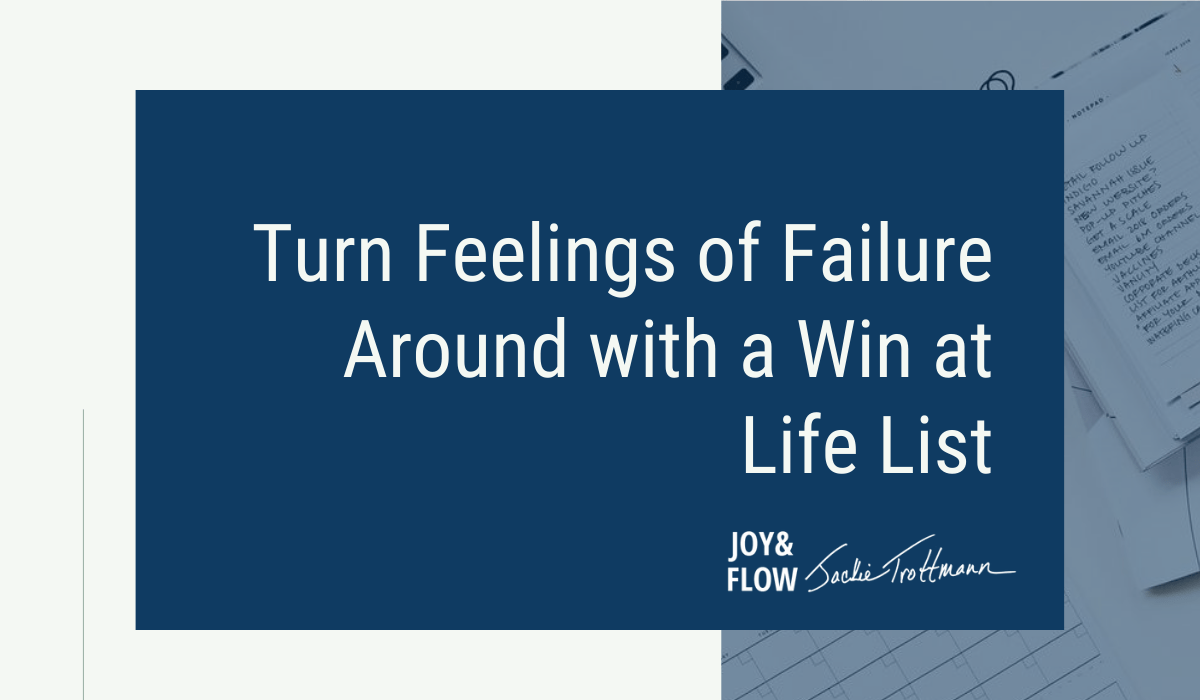 Turn Feelings of Failure Around with a Win at Life List