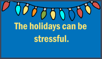 the holidays can be stressful