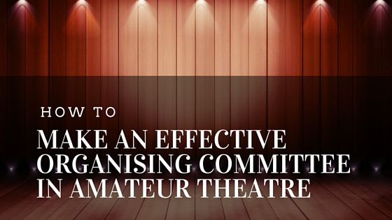 How to make an effective organising committee in amateur theatre