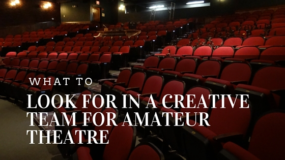 What to look for in a Creative Team for Amateur Theatre