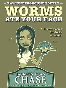 Worms Ate Your Face: Horror Poems for Goths and Ghouls by Jackson Dean Chase