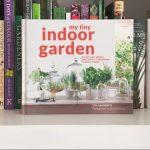 My Tiny Indoor Garden by Lia Leendertz