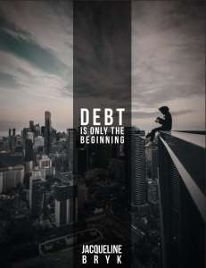 Debt Is Only The Beginning