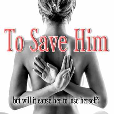 First Chapter of Steamy May-December Suspense Romance TO SAVE HIM