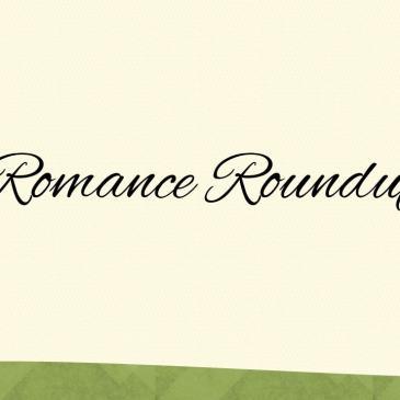 Romance Roundup!
