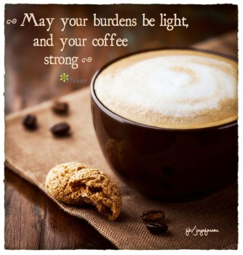 may your coffee be strong quote