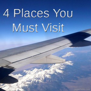 4 Places You Must Visit