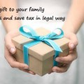 Gift to family members 3 awesome tips to save income tax legally