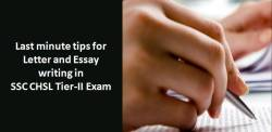 Last minute tips for Letter and Essay writing in SSC CHSL Tier-II Exam