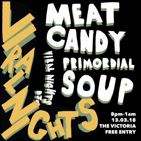 Viral Nights Presents Meat Candy / Primordial Soup / Lawn Flamingo