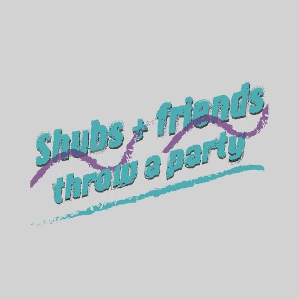 Shubs + friends