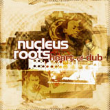 nucleus roots   heart of dub