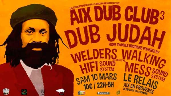 [13] - AIX DUB CLUB #3 - DUB JUDAH + WELDERS Hi-Fi SOUND SYSTEM meets WALKING MESS SOUND SYSTEM
