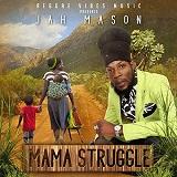 jah mason mama struggle