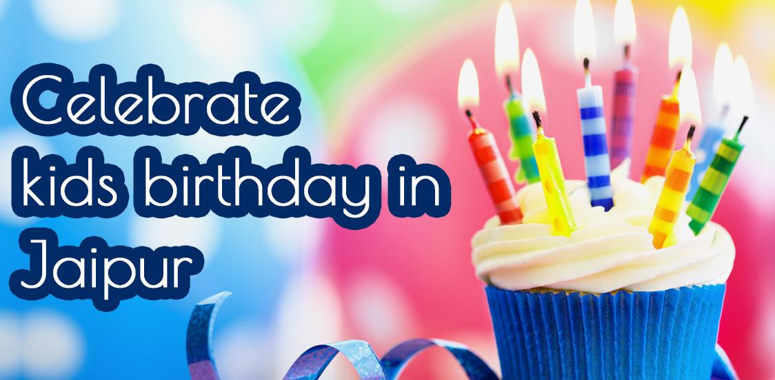 celebrate kids birthday in Jaipur