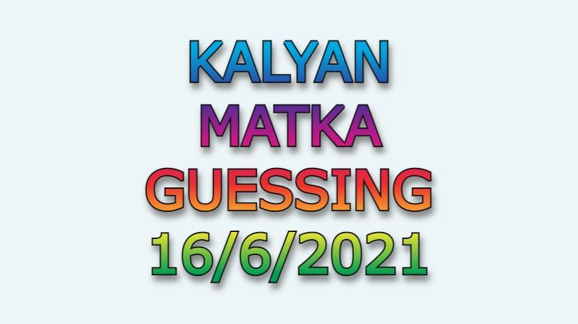 KALYAN GUESSING TODAY 16.6.2021