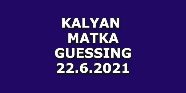 Kalyan Guessing 22.6.2021 Kalyan Matka Guessing Today Pakka