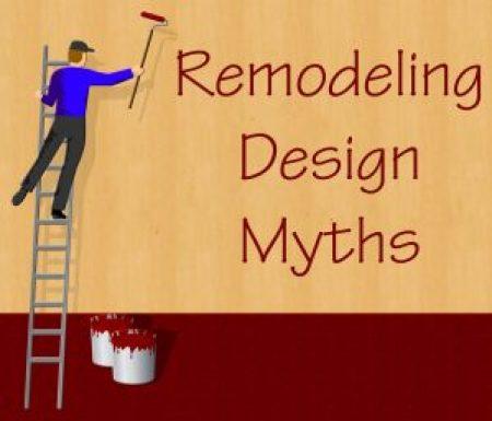 Remodeling Design Myths