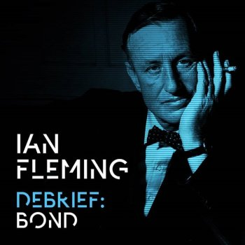 Ian Fleming Debrief