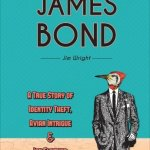'The Real James Bond: A True Story of Identity Theft, Avian Intrigue, and Ian Fleming' by Jim Wright
