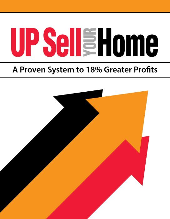 Sell at the top of the Market - Up Sell your Home