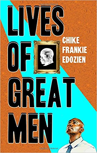 Lives of Great Men: Living and Loving as an African Gay Man, Chike Frankie Edozien