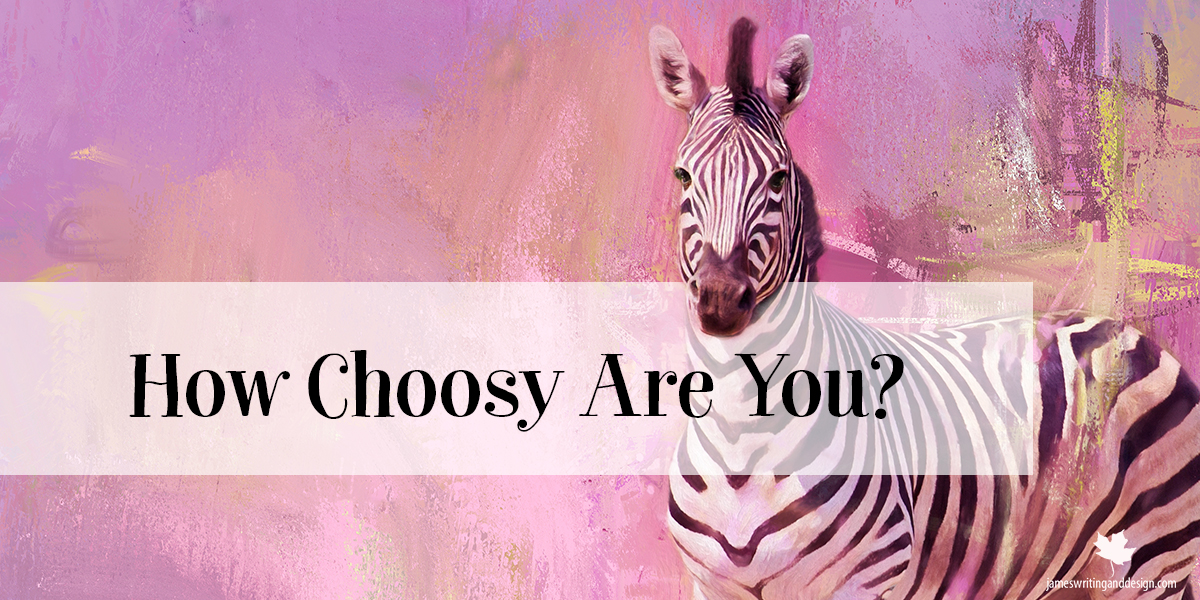 Be Choosy – We Don't Do This Enough