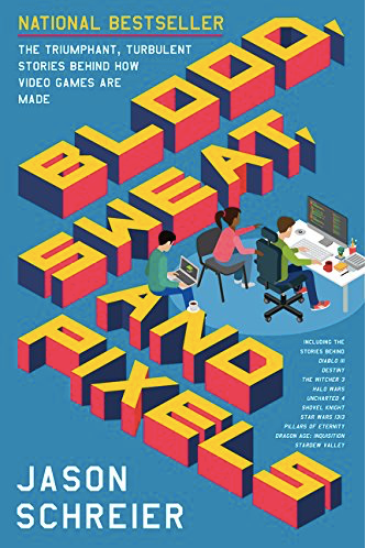 Blood, Sweat, and Pixels by Jason Schreier