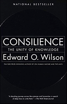 Consilience by Edward O. Wilson