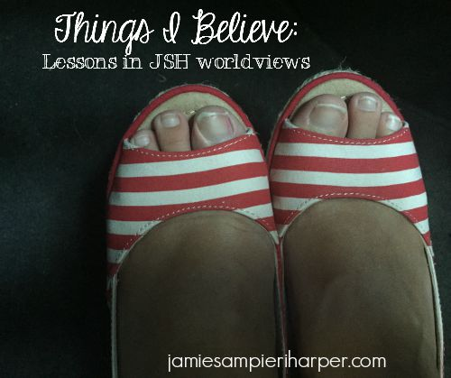 Things I Believe: lessons in jsh worldviews