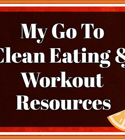 My Go To Clean Eating & Workout Resources
