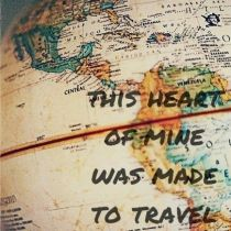 This Heart of mine was made to travel this world