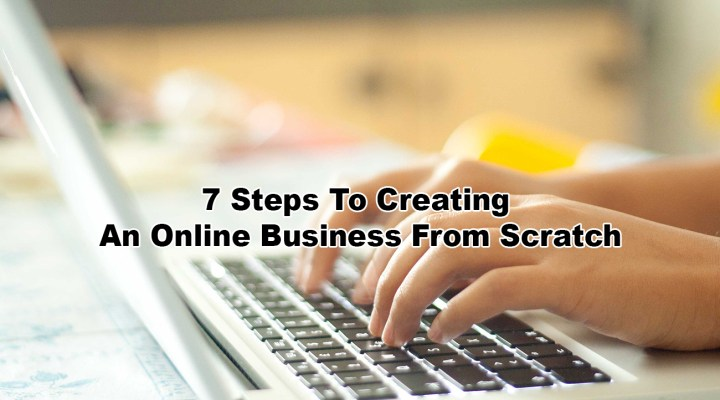 7 Steps To Creating An Online Business From Scratch
