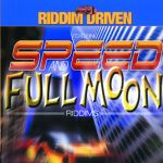 Speed & Full Moon Riddim Driven