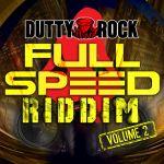 Full Speed Riddim Volume 2 [2015] (Dutty Rock)
