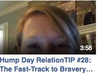 Hump Day RelationTIP #28: The Fast-Track to Bravery