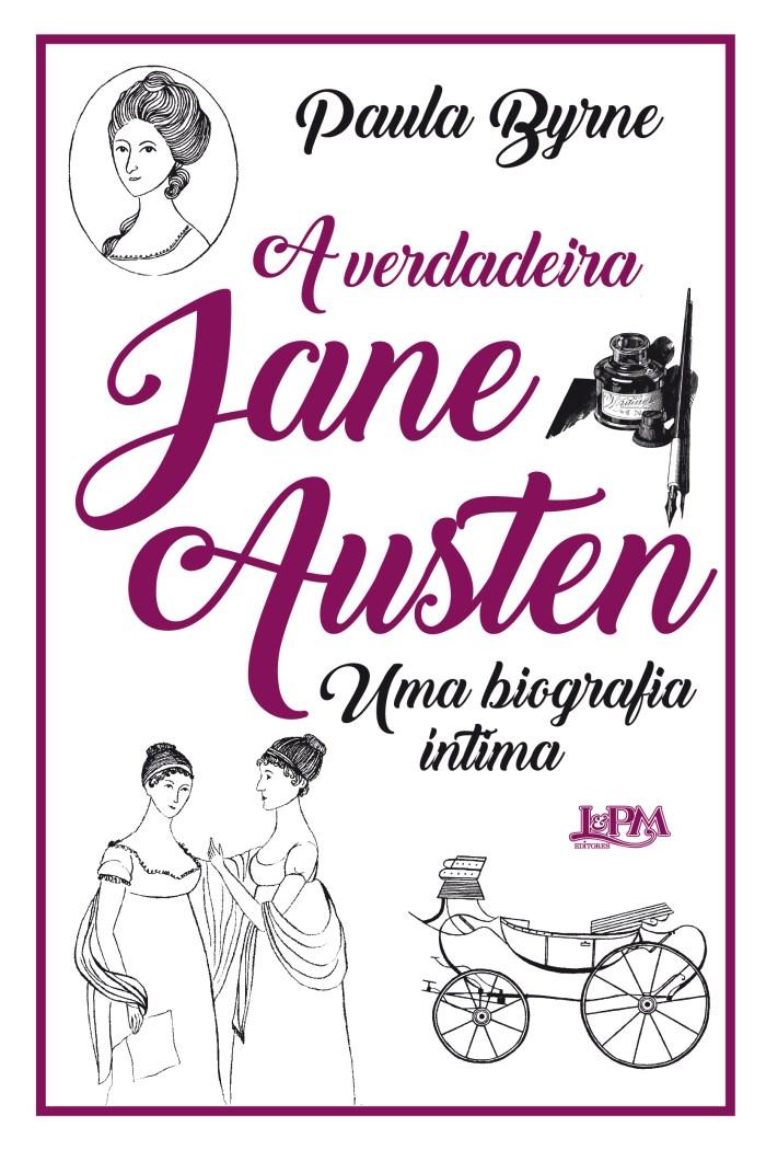 A verdadeira Jane Austen: uma biografia íntima