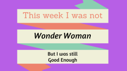 A week of not being Wonder Woman