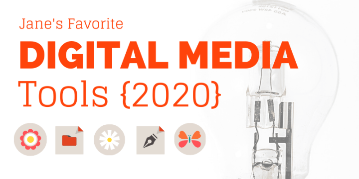 Jane's Favorite Digital Media Tools 2020