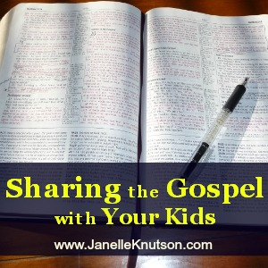 Sharing the Gospel with Your Kids, JanelleKnutson.com