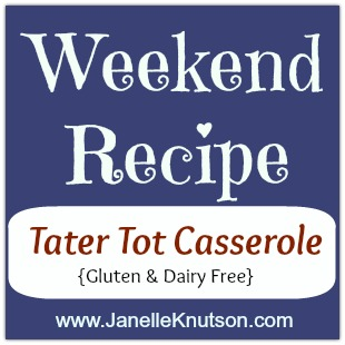 tater tot casserole, gluten and dairy free, JanelleKnutson.com