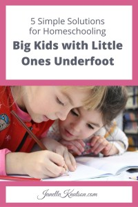 5 Simple Solutions for Homeschooling Big Kids with Little Ones Underfoot