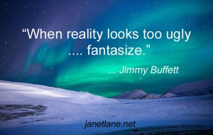 "Picture of the northern lights with quote from Jimmy Buffett: ""When reality looks too ugly ... fantasize."""