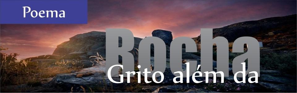 GRITO ALÉM DA ROCHA